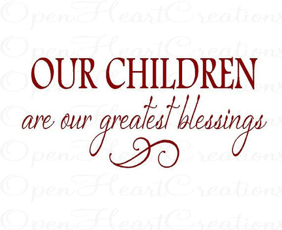 Our Children Are Our Greatest Blessings