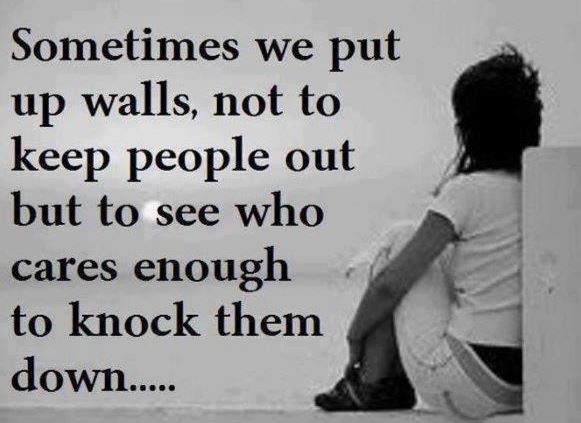 Sometimes We Put Up Walls Not Keep People Out But To See