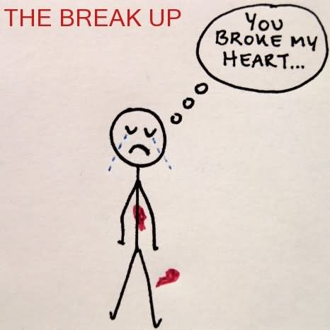 The Break Up You Broke My Heart