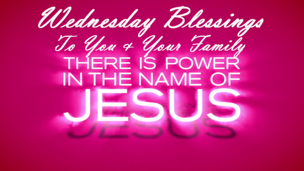 Wednesday Blessings To You And Your Family