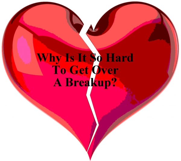 Why Is It So Hard To Get Over A Breakup