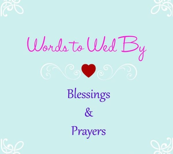 Words to Wed By Blessings and Prayers