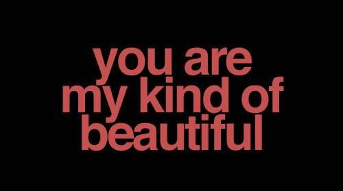 You Are My Kind Of Bautiful