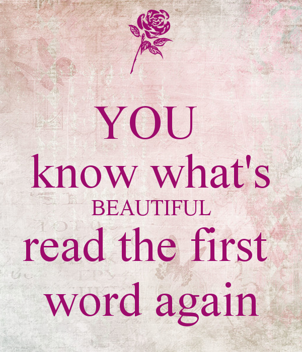 You Know What's Beautiful Read The First Word Again