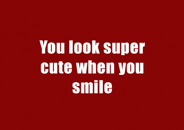 You Look Super Cute When You Smile
