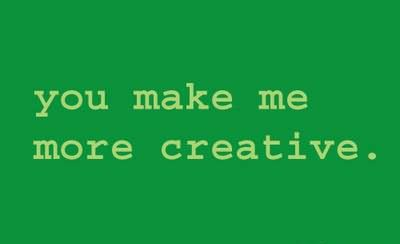 You Make Me More Creative