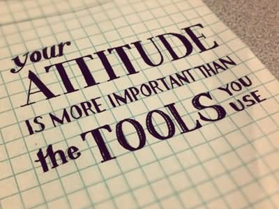 Your Attitude Is More Important Than The Tools You Use Graphic