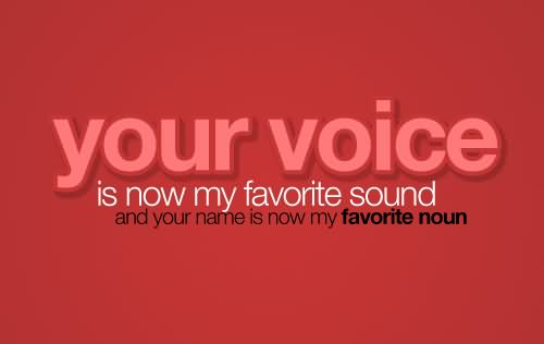 Your Voice Is Now My Favorite Sound