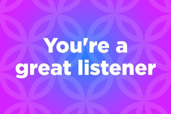 You're A Great Listener