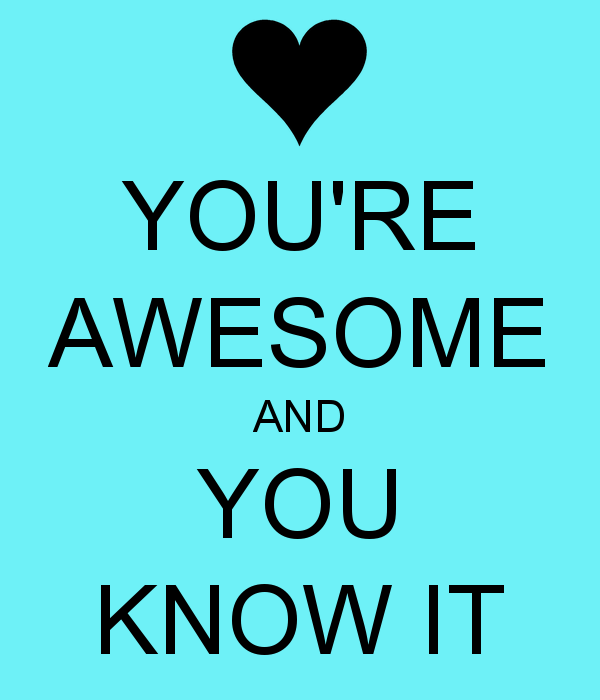 You're Awesome And You Know It
