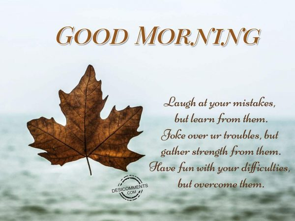 Good Morning - Laugh At Your Mistakes