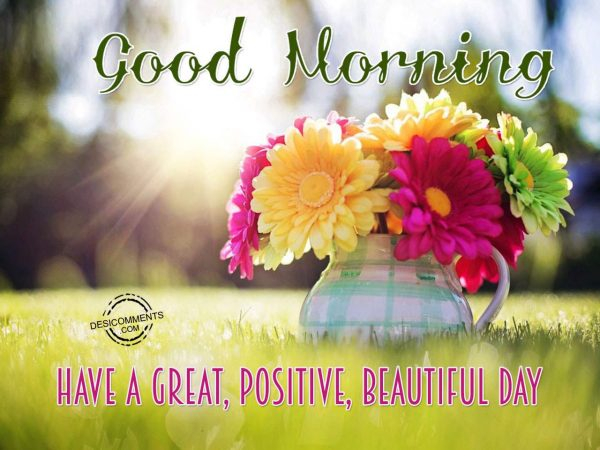 Have A Great,Positive And Beautiful Day