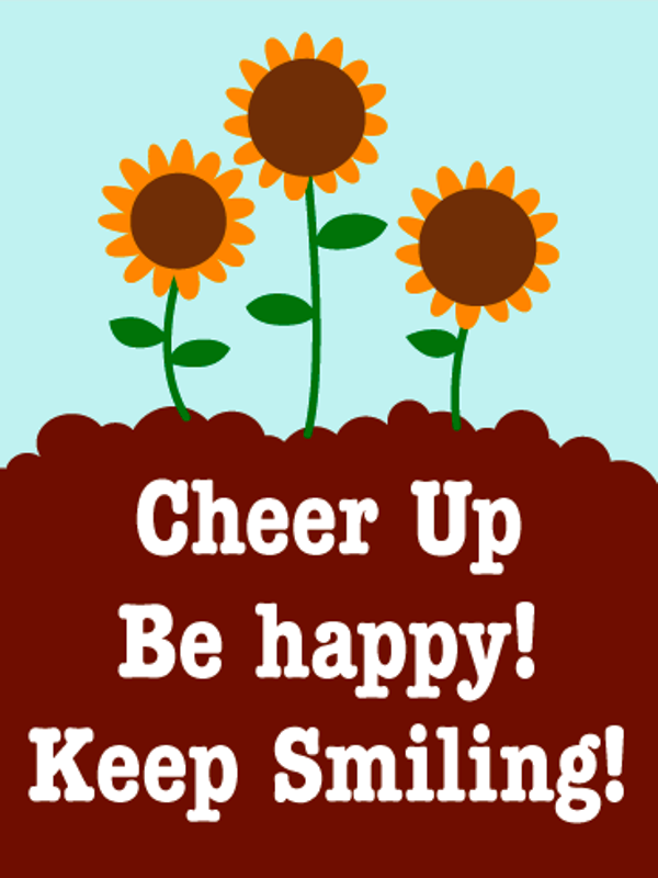 Cheer Up Be Happy Keep Smiling