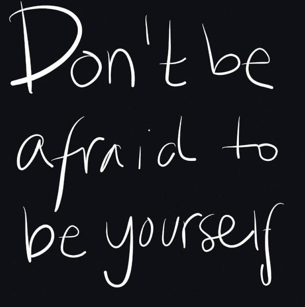 Dont Be Afraid To Be Yourself