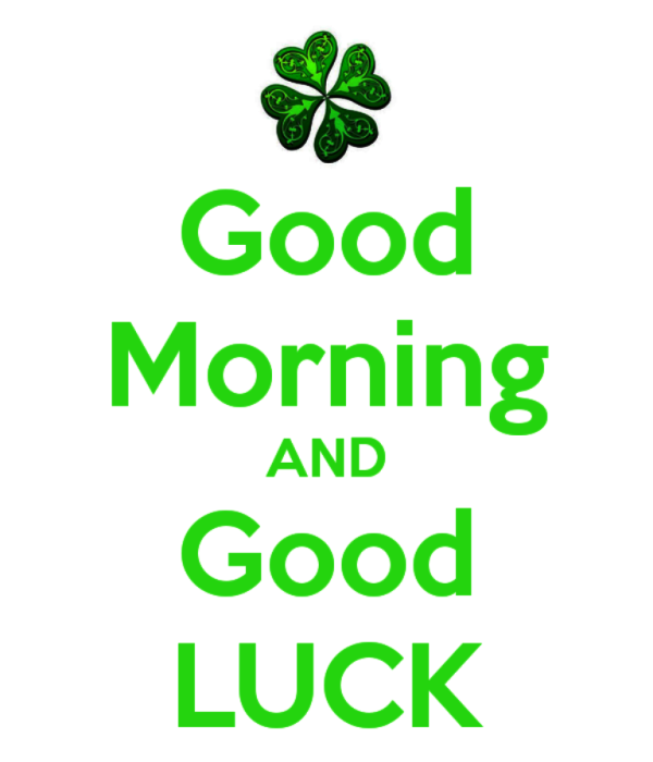 Good Morning And Good Luck