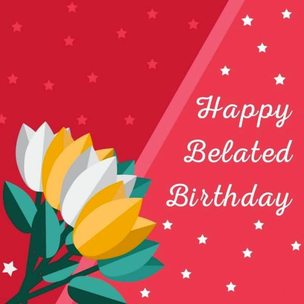 Belated Birthday Pictures Images Graphics