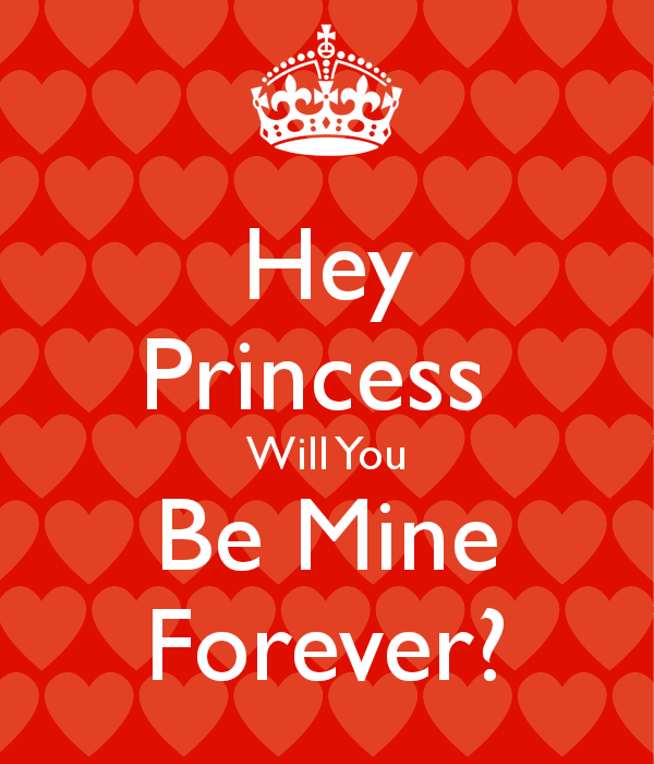 Picture: Hey Princess Will You Be Mine Forever
