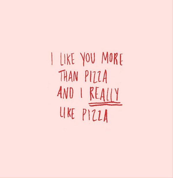 I like You More Than Pizza