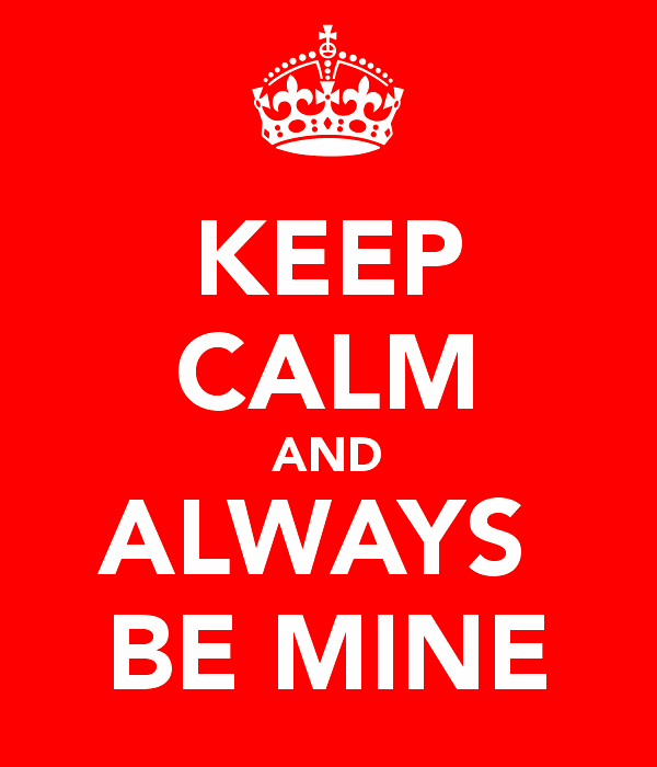 Picture: Keep Calm And Always Be Mine