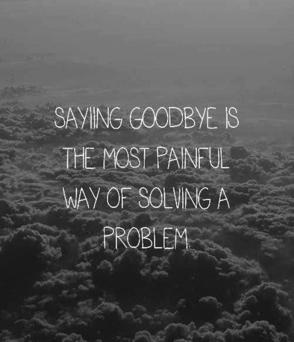 Saying Goodbye Is The Most Painful Way