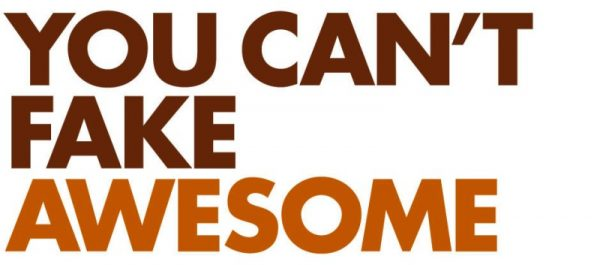 You Cant Fake Awesome
