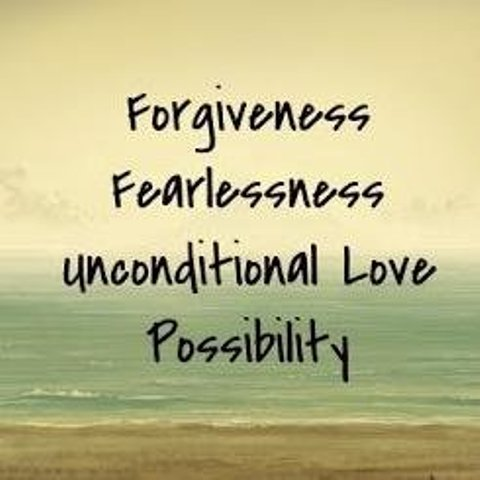Forgiveness Fearlessness Unconditional Love '
