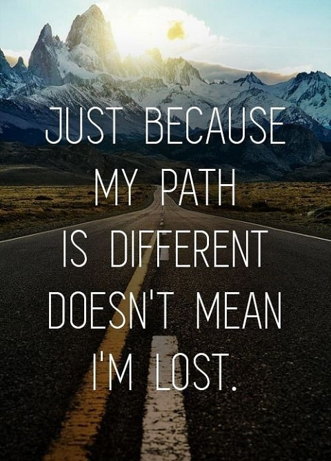 Just Because My Path Is Different