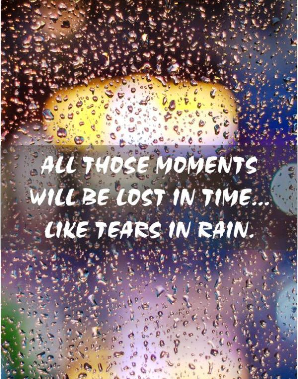 All Those Moments Will Be Lost
