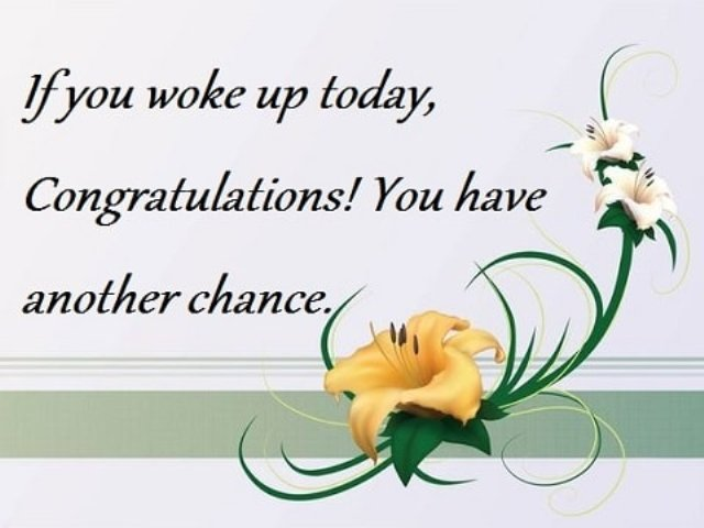 If You Woke Up Today Congratulations