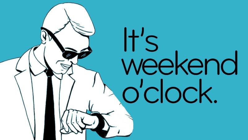 Its Weekend O Clock
