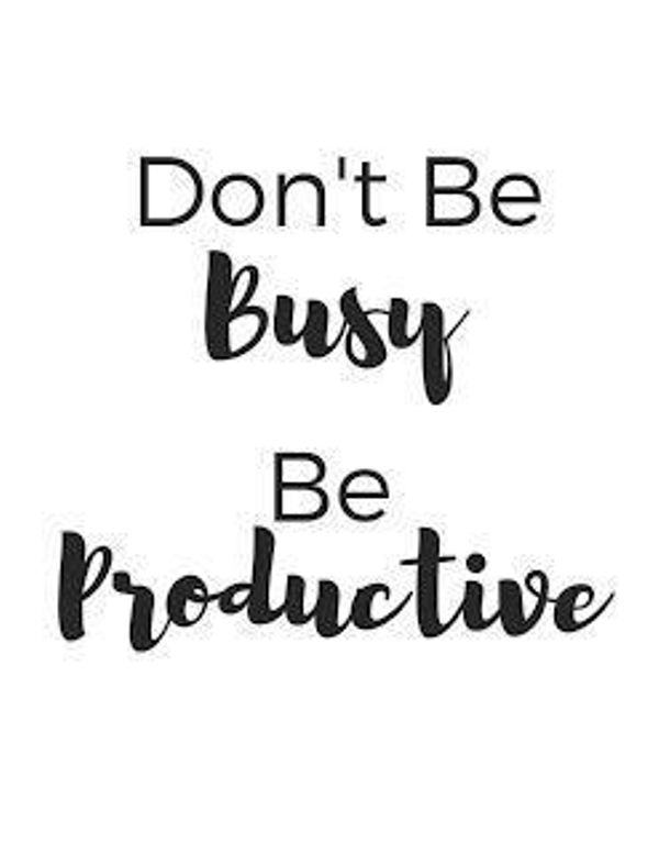 Dont Be Busy Be Productive