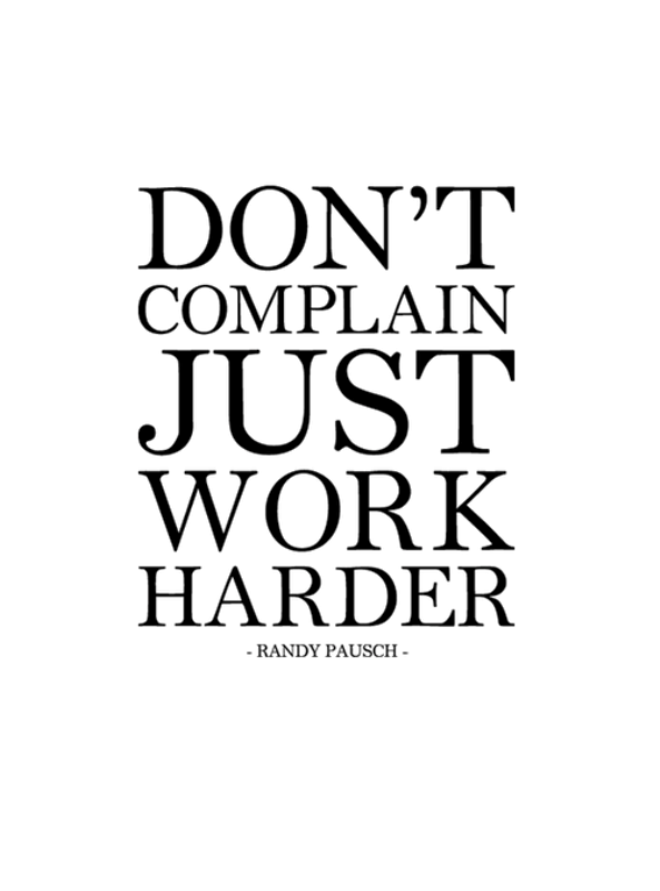 Dont Complain Just Work Harder
