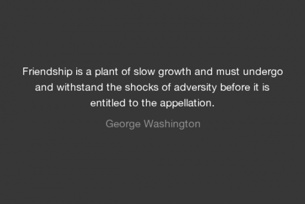 Friendship Is A Plant Of Slow Growth