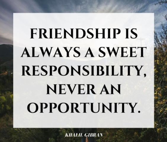 Friendship Is Always A Sweet Responsibility