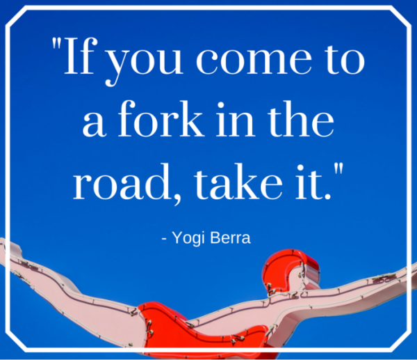 If You Come To A Fork In The Road Take It