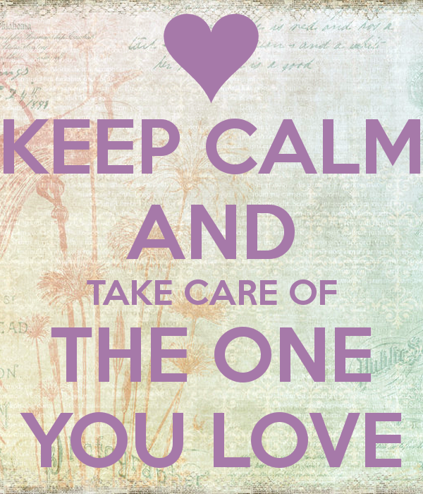 Keep Calm And Take Care Of The One