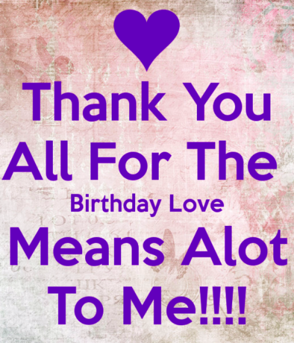 Thank You All For The Birthday Love