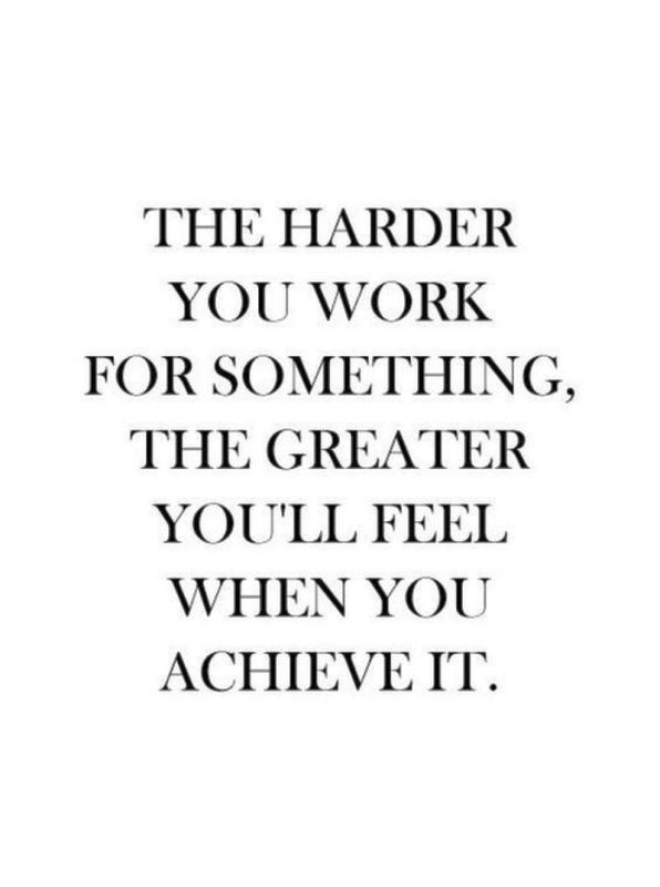 The Harder You Work For Something