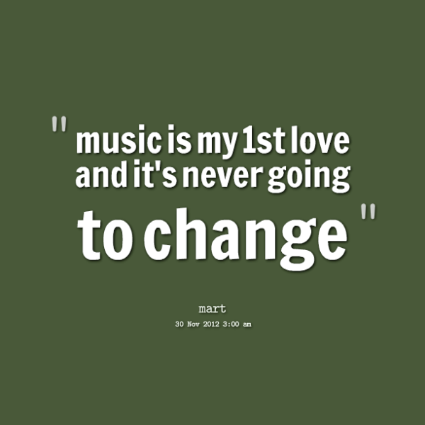 Music Is My 1st Love And Its Never Going