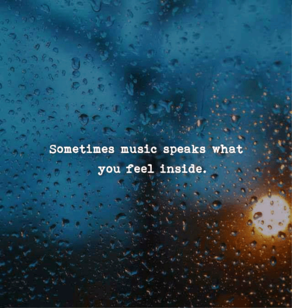 Sometimes Music Speaks What You Feel