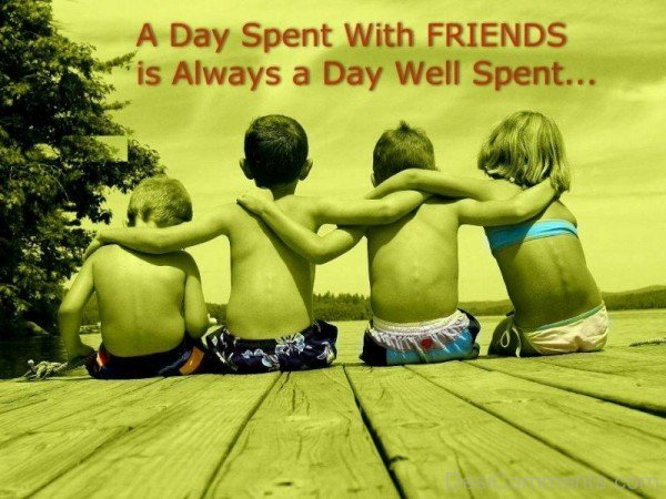 A Day Spent With Friends Is Always A Day Well Spent-DC019
