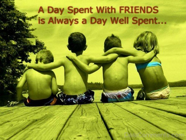 A Day Spent With Friends Is Always A Day Well Spent-dc099017