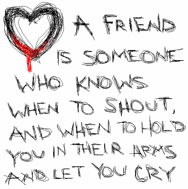 A Friend Is Someone Who Knows When To Shout-dc099157
