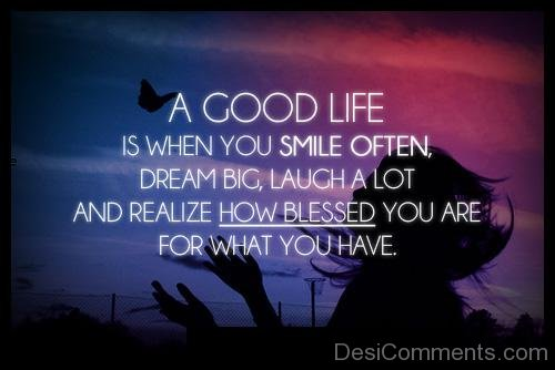 A Good Life Is When You Smile Often