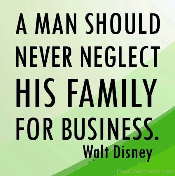 A man should never neglect his family for business.-DC0BN002