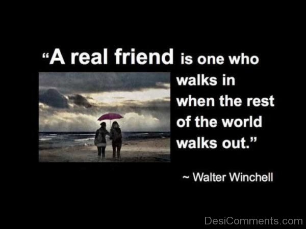 A real friend is one who walks in when the rest of the world walks out-DC016
