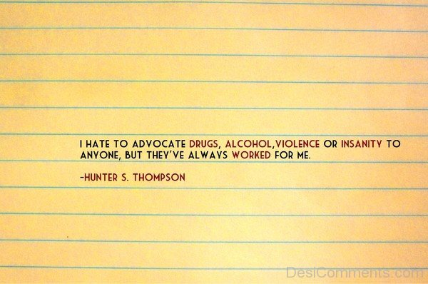Alcohol  Violence Or Insanity To Anyone , But They  Always Work For Me