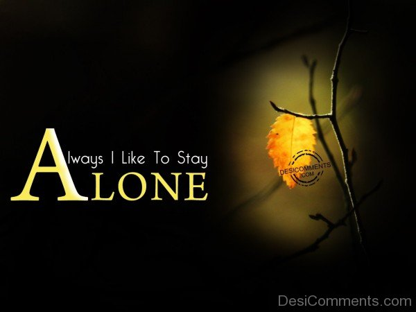 Always I Like To Stay Alone