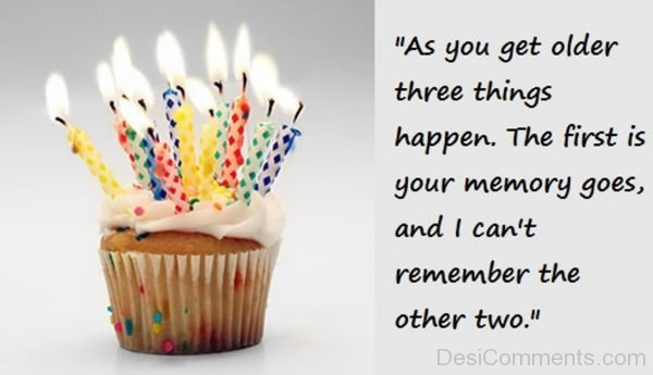 As You Get Older Three Things Happen
