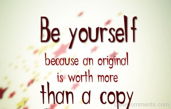 Be Yourself Better Than a Copy